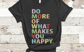 Do More of What Makes You Happy Shirt