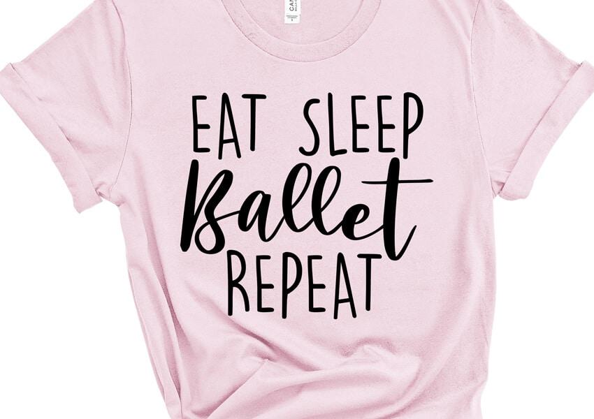 Eat Sleep Ballet Repeat Shirt SVG