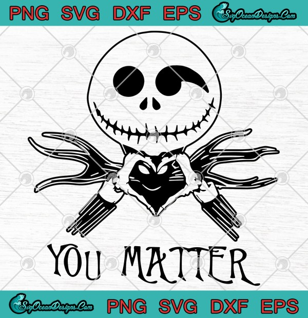Jack Skellington You Matter Svg Png Eps Dxf