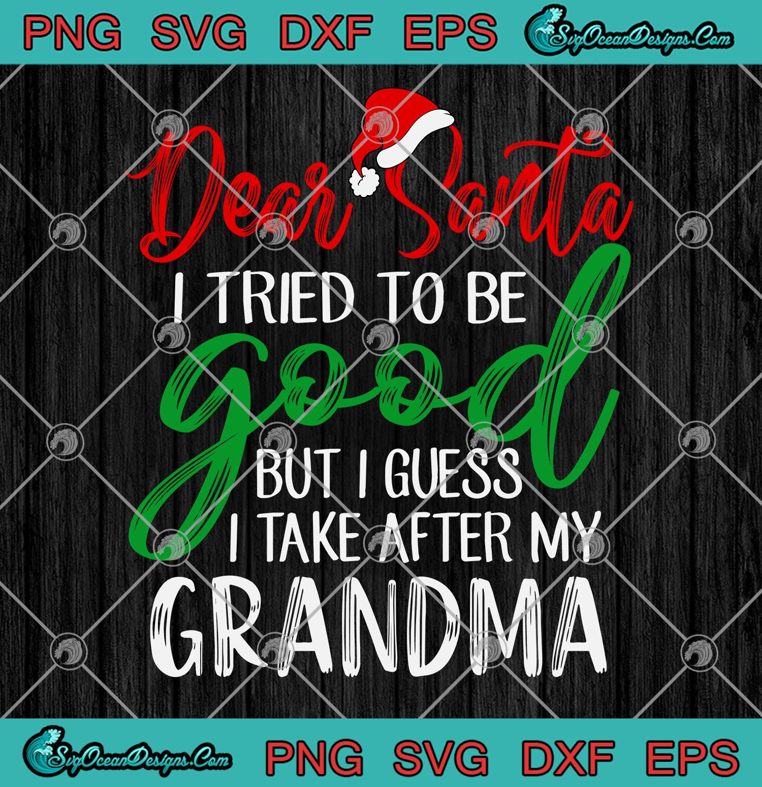 Dear Santa I Tried To Be Good But I Take After My Grandma Svg Png Eps Dxf Grandma Christmas Cricut Silhouette Cameo Svg Designs Digital Download