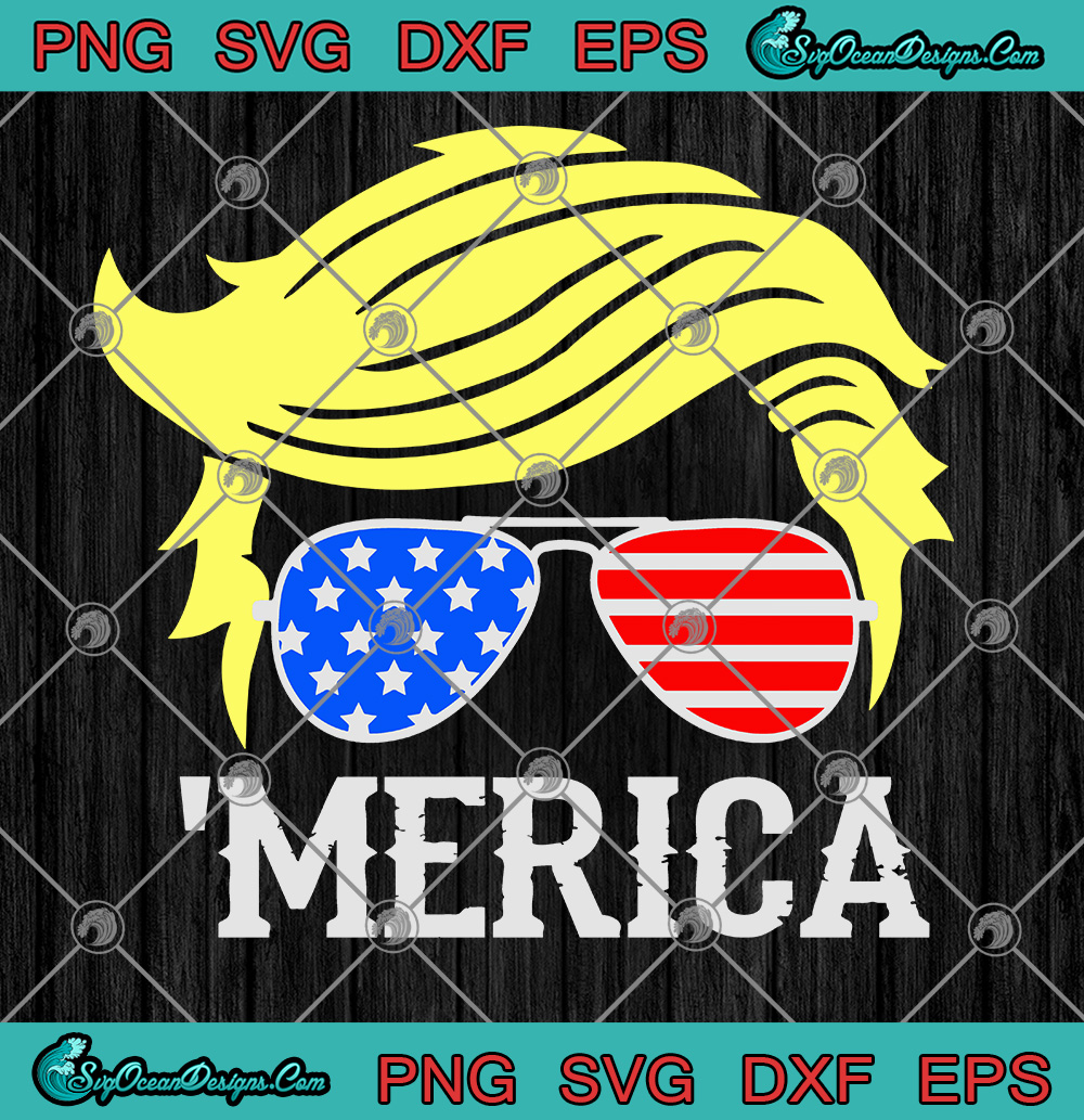 Trump Merica Trump 2020 Trump Hair Style Sunglasses American Flag Design Election 2020 Svg Png Eps Dxf Designs Digital Download