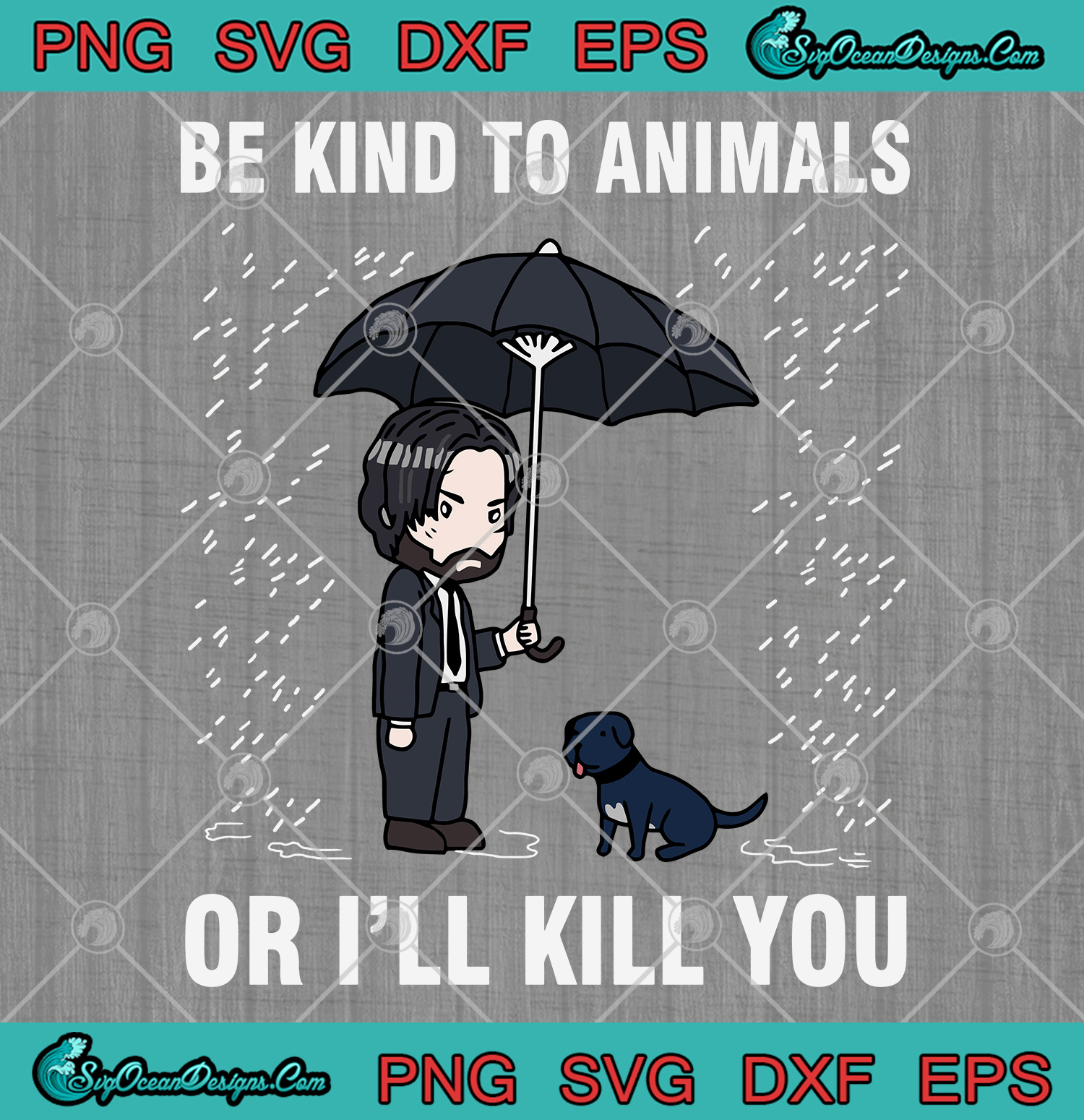 John Wick Be Kind To Animals Or I Ll Kill You Art Svg Png Eps Dxf Keanu Reeves John Wick Svg Png Designs Digital Download