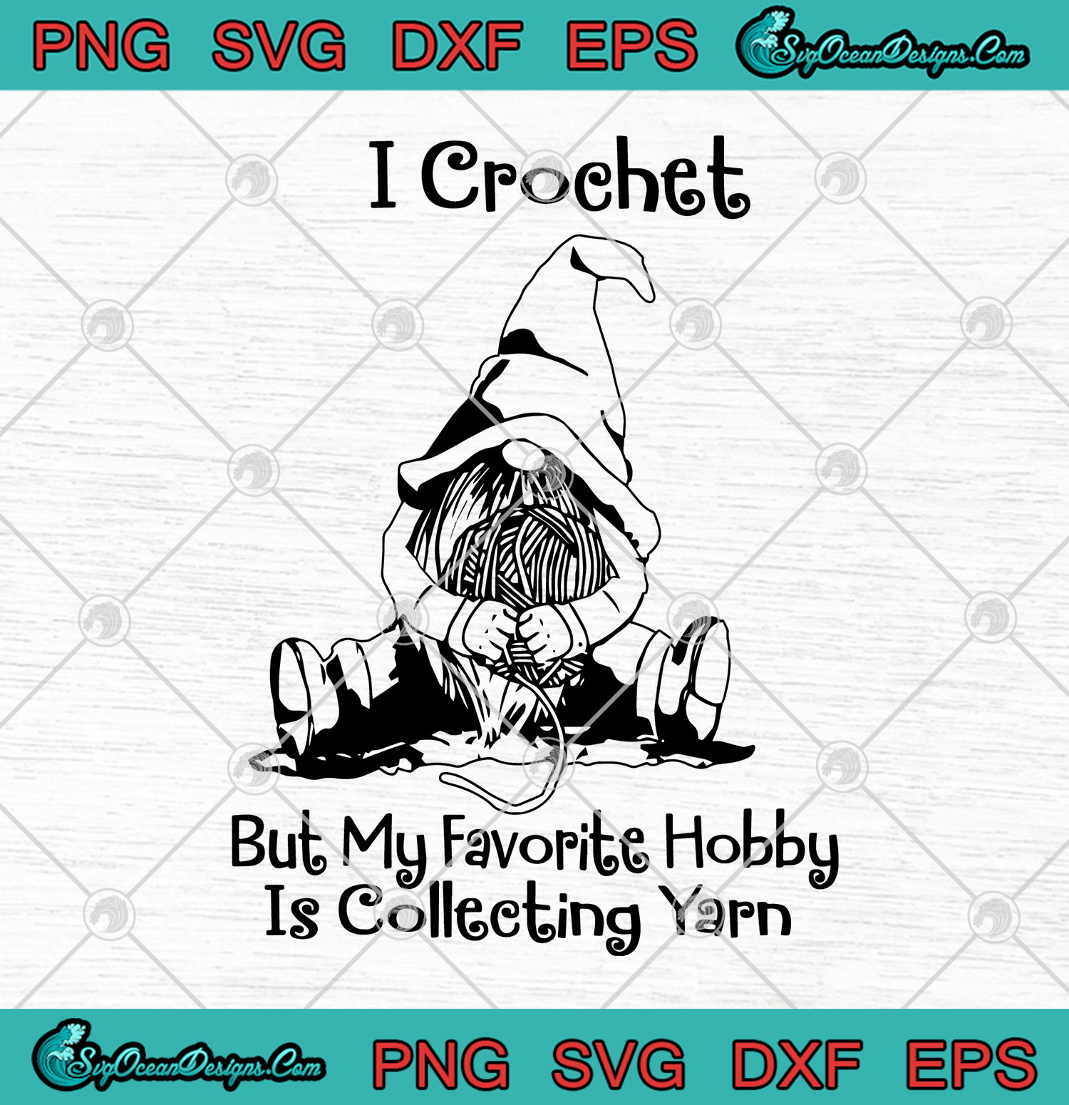 Gnomie I Crochet But My Favorite Hobby Is Collecting Yarn Svg Png Dxf Eps Gnomie Svg Cutting File Cricut Silhouette Art Designs Digital Download