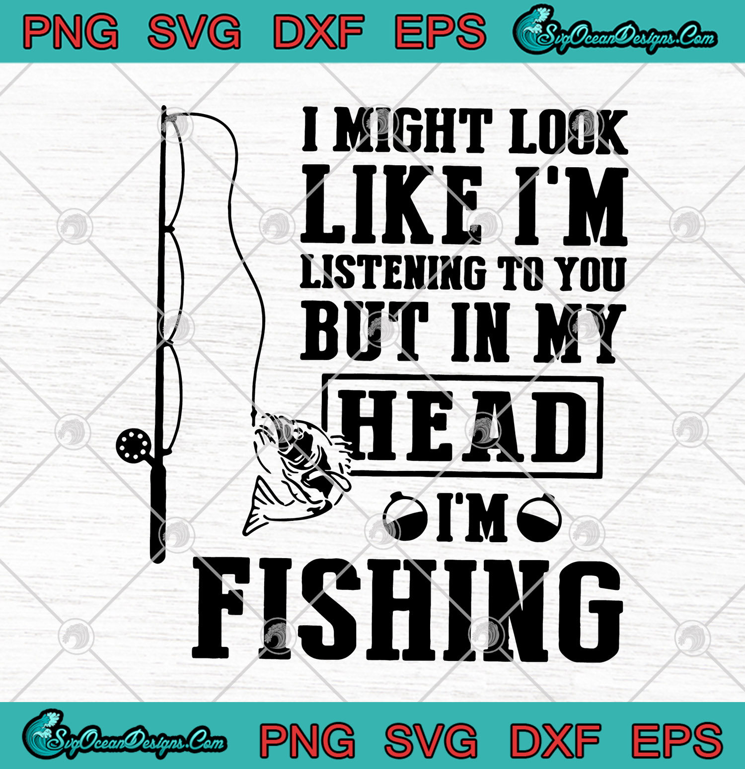 Download I Might Look Like I M Listening To You But In My Head I M Fishing Svg Png Eps Dxf Fishing Cutting File Cricut Silhouette Art Svg Png Eps Dxf Cricut Silhouette
