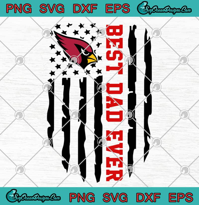 Arizona Cardinals Best Dad Ever American Flag Svg Png Eps Dxf Father S Day Clipart Cutting File Cricut File Silhouette Designs Digital Download