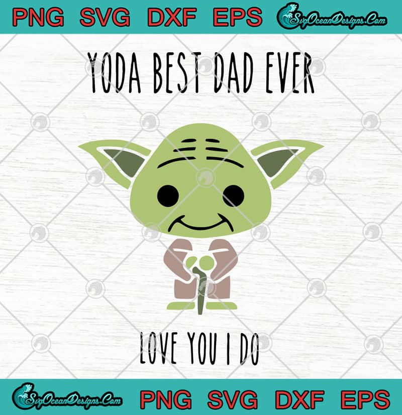 Free The food my food eats for breakfast. Star Wars Master Yoda Yoda Best Dad Ever Love You I Do Svg Png Eps Dxf Happy Father S Day Cutting File Cricut File Designs Digital Download SVG, PNG, EPS, DXF File