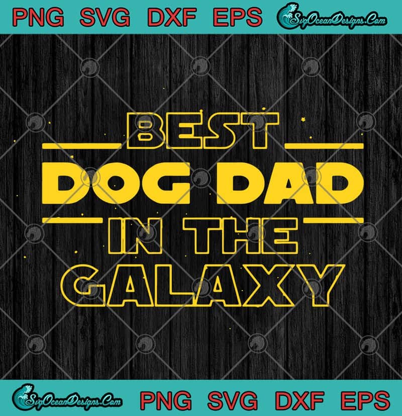 Free If you have any questions or concerns please contact us. Star Wars Best Dog Dad In The Galaxy Father S Day Svg Png Eps Dxf Best Dog Dad Ever Svg Dog Dad Lovers Svg Cricut File Silhouette Art Designs Digital Download SVG, PNG, EPS, DXF File