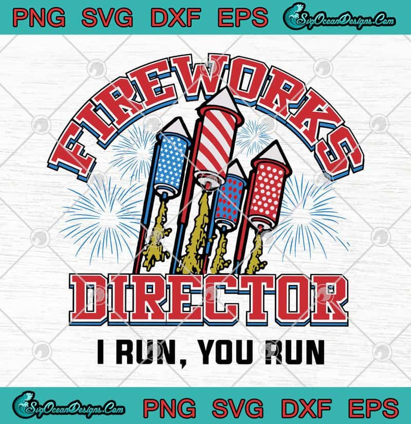 Fireworks Director I Run You Run 4th Of July American Flag Happy Independence Day Svg Png Eps Dxf Cricut File Silhouette Art Designs Digital Download