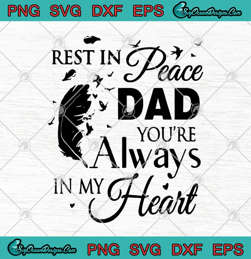 Feathers Rest In Peace Dad You Re Always In My Heart Father S Day Svg Png Eps Dxf Cricut File Silhouette Art Designs Digital Download