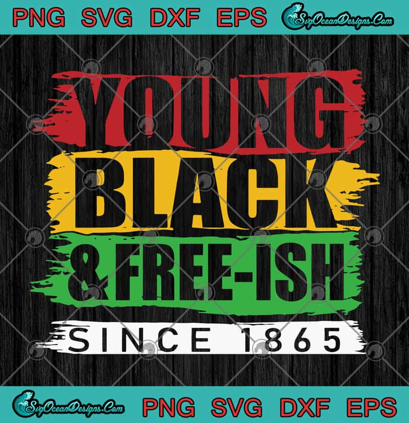 Young Black And Free Ish Since 1865 Juneteenth Svg Png Eps Dxf Juneteenth 1865 Svg Freedom Day Svg Cricut File Silhouette Art Designs Digital Download