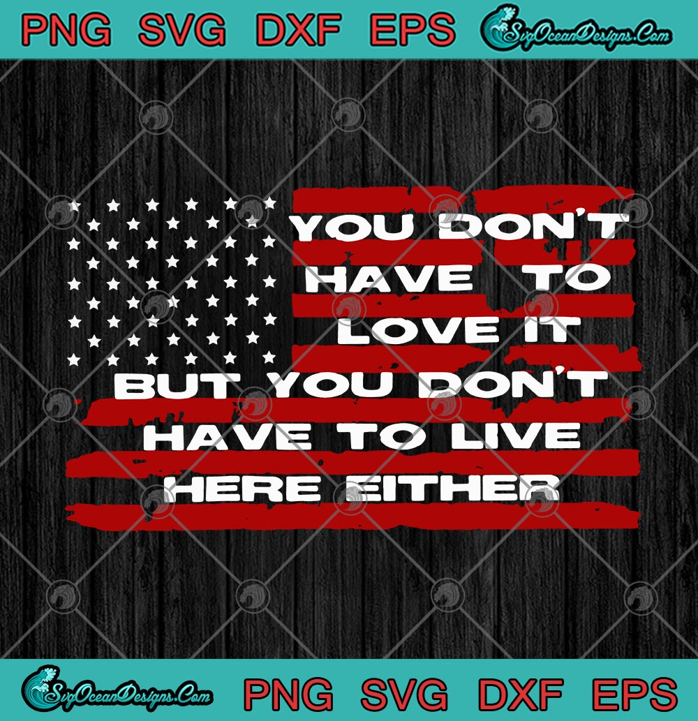 Download American Flag You Don't Have To Love It But You Don't Have ...