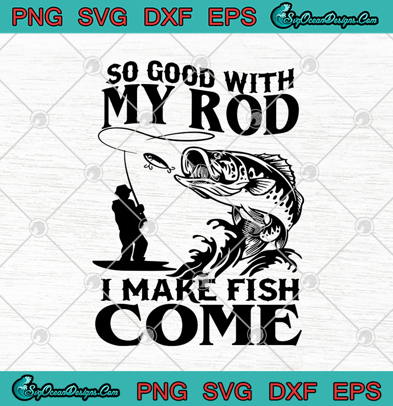 Download Fishing So Good With My Rod I Make Fish Come Svg Png Eps Dxf Fishing Lover Svg Cricut File Silhouette Art Svg Png Eps Dxf Cricut Silhouette Designs Digital Download