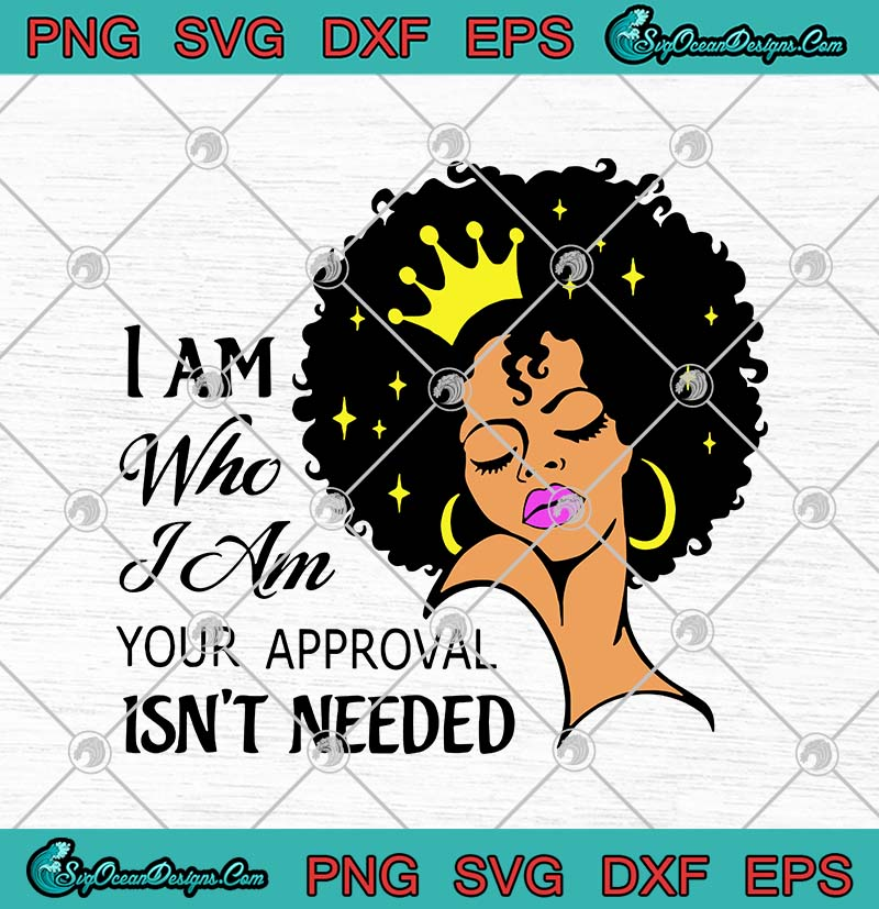 Download Black Queen I Am Who I Am Your Approval Isn't Needed SVG ...