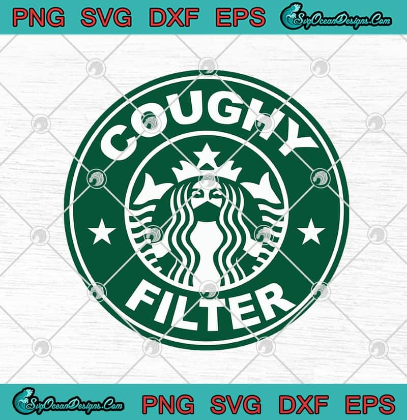 Starbucks Coughy Filter Svg Png Eps Dxf Cricut File Silhouette Art Designs Digital Download