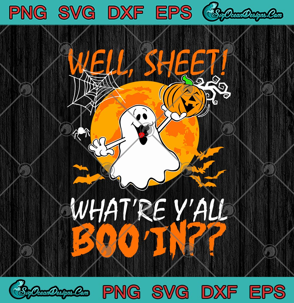 Well Sheet What Re Y All Boo In Boo Ghost Pumpkin Funny Halloween Svg Png Eps Dxf Cricut File Silhouette Art Designs Digital Download