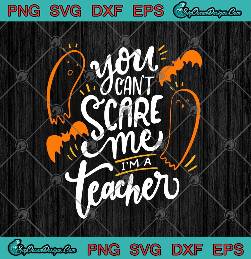 Funny Teacher SVG PNG Cut File I/'m A Teacher Nothing Scares Me Cuttable Designs Scan N Cut Files Silhouette File Cricut Cut Files