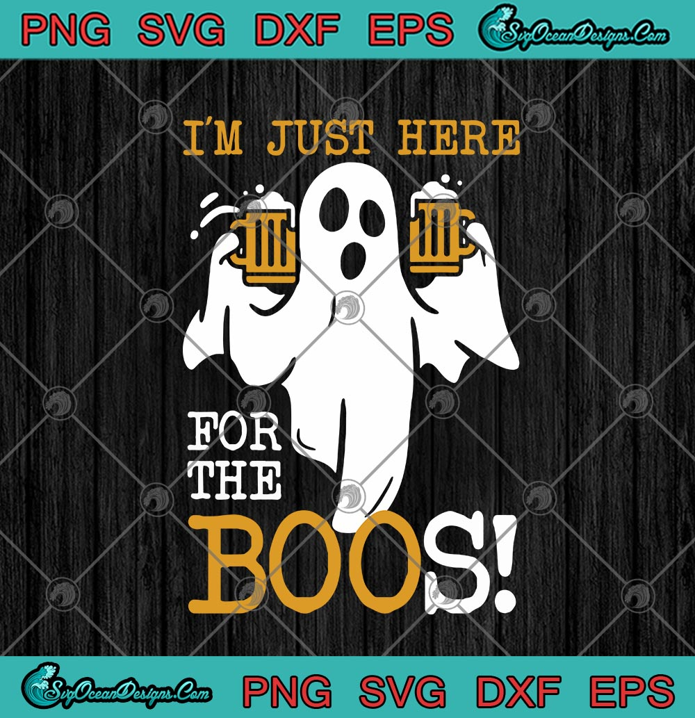 I M Just Here For The Boos Drinking Beer Halloween Svg Png Eps Dxf Cricut File Silhouette Art Designs Digital Download