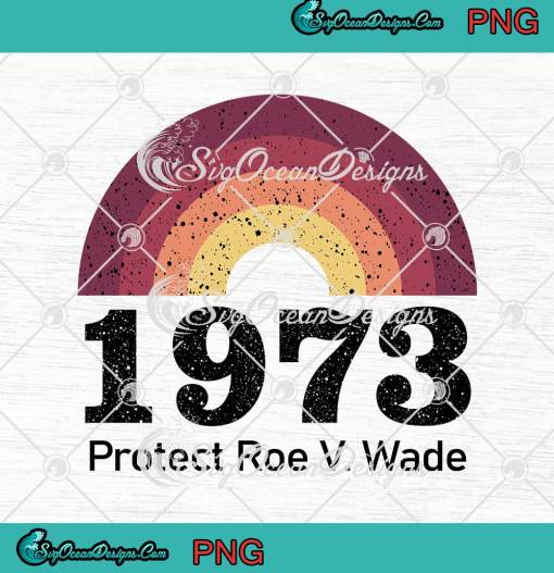 1973 Protect Roe V. Wade Feminist Gift Women's Right png