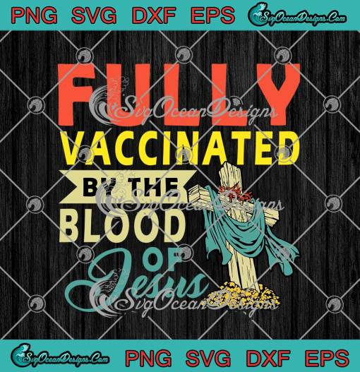Fully Vaccinated By The Blood Of Jesus Christian svg cricut