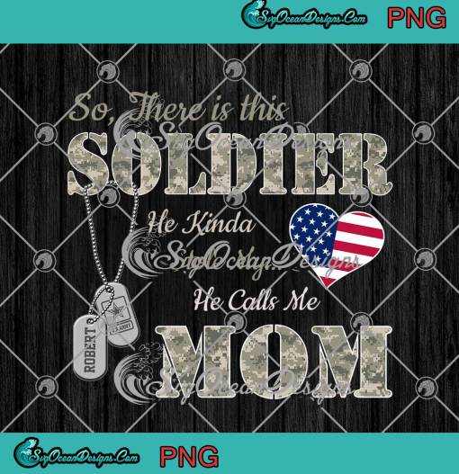 So There Is This Soldier He kinda Stole My He Calls Me Mom US Army png