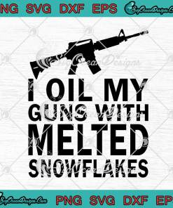 I Oil My Guns With Melted Snowflakes SVG Cricut