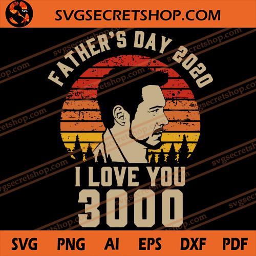 Father S Day 2020 I Love You 3000 Svg Tony Stark Svg Father S Day Svg I Love You 3000 Svg