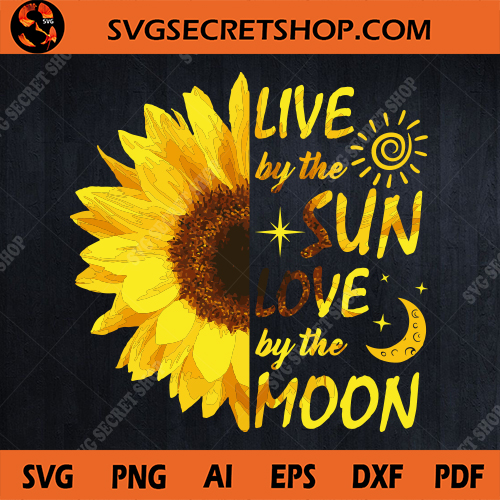 Download Live By The Sun Love By The Moon SVG, Sun SVG, Moon SVG ...