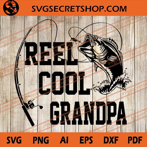 Download Reel Cool Grandpa Svg Grandpa Svg Fishing Svg Father S Day Svg