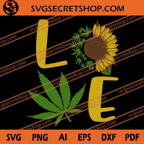 Love Cannabis Svg Cannabis Svg Sunflower Svg Weed Svg Love Svg
