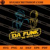 May Da Funk Be With You SVG