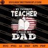 My Favorite Teacher Calls Me Dad SVG