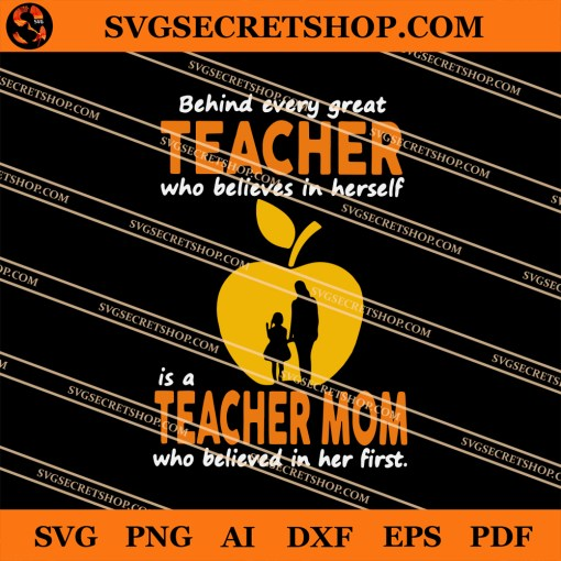 Behind Every Great Teacher Who Believes In Herself Is A Teacher Mom Who Believed In Her First SVG
