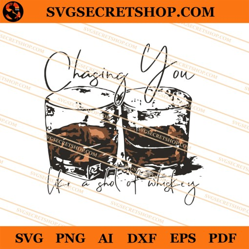 Chasing You Like A Shot Of Whiskey SVG