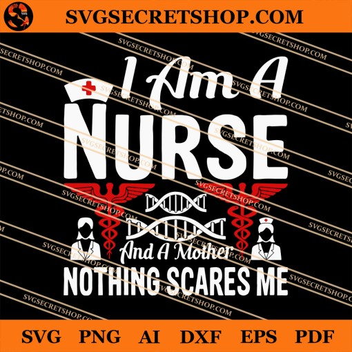 I Am A Nurse And A Mother Nothing Scares Me SVG