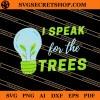 I Speak For The Trees SVG