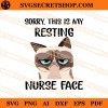 Sorry This Is My Resting Nurse Face SVG
