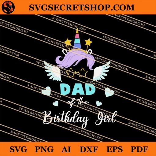 Unicorn Dad Of The Birthday Girl SVG