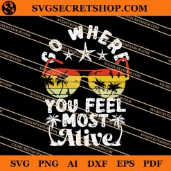Go Where You Feel Most Alive SVG