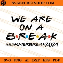 We Are On A Break SVG