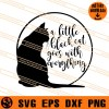 A Little Black Cat Goes With Everything SVG