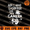 All I Need Is Coffee And My Camera SVG