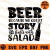 Beer Because No Great Story Starts With Salad SVG