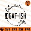 Feeling Kinda Idgaf-Ish Today SVG