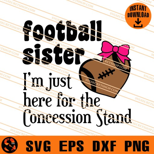 Football Sister I Am Just Here For The Concession Stand SVG