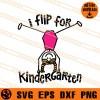 I Flip For Kindergarten SVG