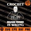 Jason Crochet Because Murder Is Wrong SVG