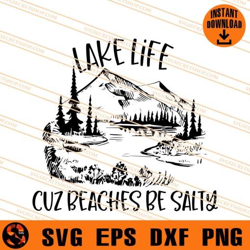 Lake Life Cuz beaches Be Salty SVG