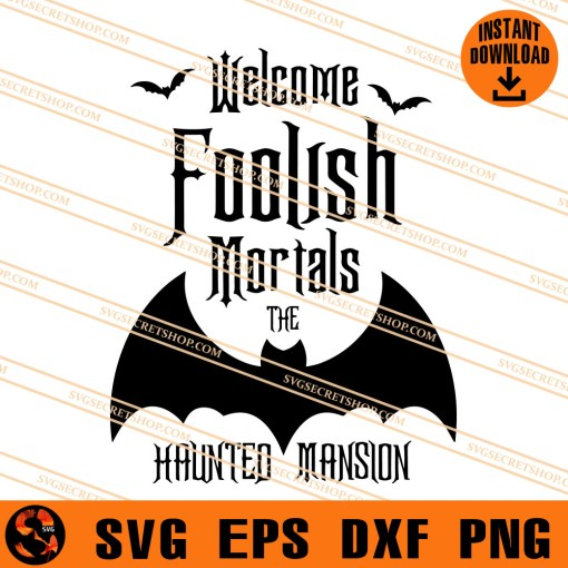 Welcome Foolish Mortals The Haunted Mansion SVG