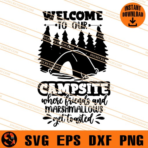 Welcome To Our campsite where Friends And marshmallows Get Toasted SVG