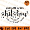 Welcome To The Shitshow Hope You Brought Alcohol SVG